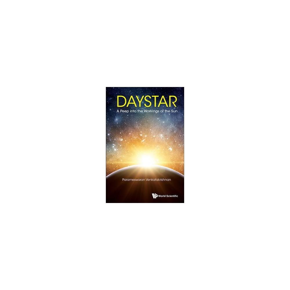 Daystar : A Peep into the Workings of the Sun - by Parameswaran Venkatakrishnan (Hardcover)