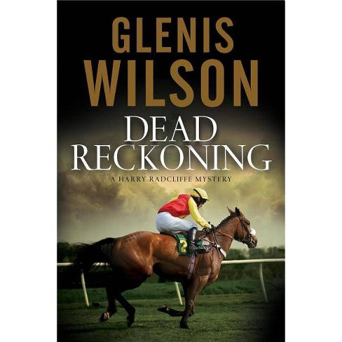 Dead Reckoning - (Harry Radcliffe Mystery) by  Glenis Wilson (Hardcover) - image 1 of 1