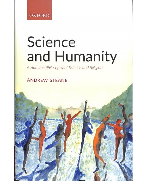 Science and Humanity : A Humane Philosophy of Science and Religion -  1 by Andrew Steane (Hardcover) - image 1 of 1