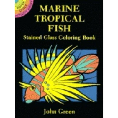 Marine Tropical Fish Stained Glass Coloring Book - (Dover Stained Glass Coloring Book) by  John Green (Paperback)