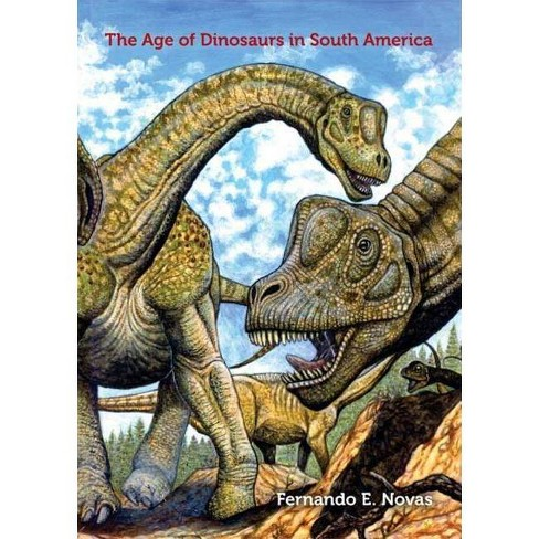The Age of Dinosaurs in South America - (Life of the Past) by  Fernando E Novas (Hardcover) - image 1 of 1