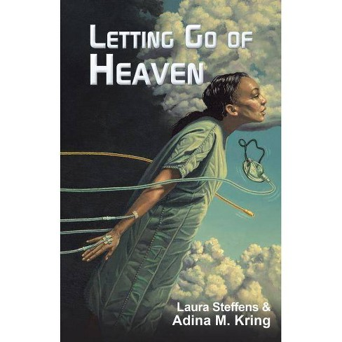Letting Go of Heaven - by  Laura Steffens & Adina M Kring (Paperback) - image 1 of 1