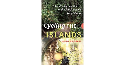 Cycling the Islands : A Guide to Scenic Routes on the San Juan and Gulf Islands (Paperback) (John - image 1 of 1