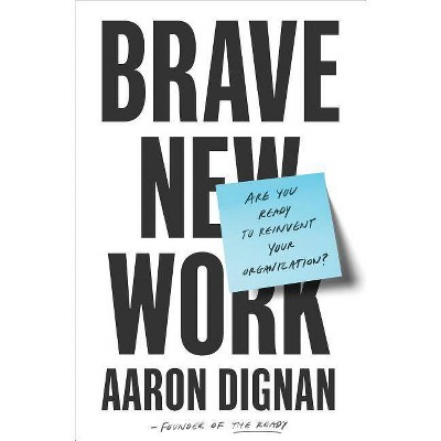 Brave New Work - by  Aaron Dignan (Hardcover)