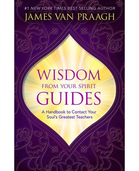 Wisdom from Your Spirit Guides : A Handbook to Contact Your Soul's Greatest Teachers -  (Hardcover) - image 1 of 1