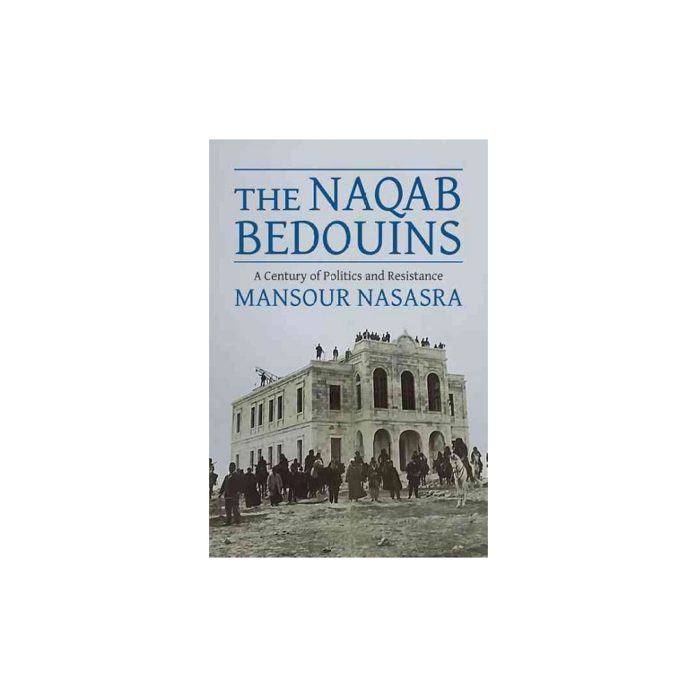 Naqab Bedouins : A Century of Politics and Resistance (Hardcover) (Mansour Nasasra)