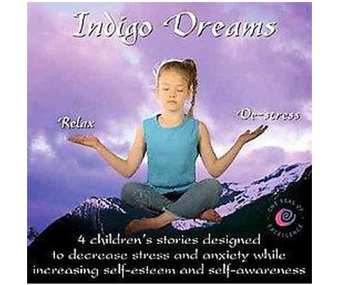 Indigo Dreams : 4 Children's Stories Designed to Decrease Stress And Anxiety While Increasing - image 1 of 1