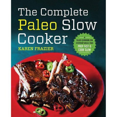 The Complete Paleo Slow Cooker - by Karen Frazier (Paperback)