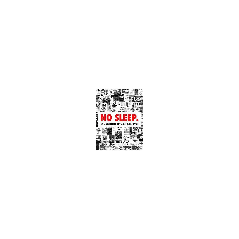 No Sleep : Nyc Nightlife Flyers, 1988-1999 (Hardcover) (Adrian Bartos & Peter Prudente)