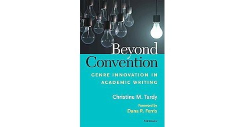 Beyond Convention : Genre Innovation in Academic Writing (Paperback) (Christine M. Tardy) - image 1 of 1