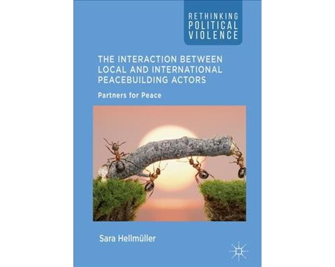 Interaction Between Local and International Peacebuilding Actors : Partners for Peace (Hardcover) (Sara - image 1 of 1