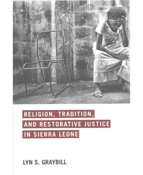 Religion, Tradition, and Restorative Justice in Sierra Leone (Hardcover) (Lyn S. Graybill) - image 1 of 1