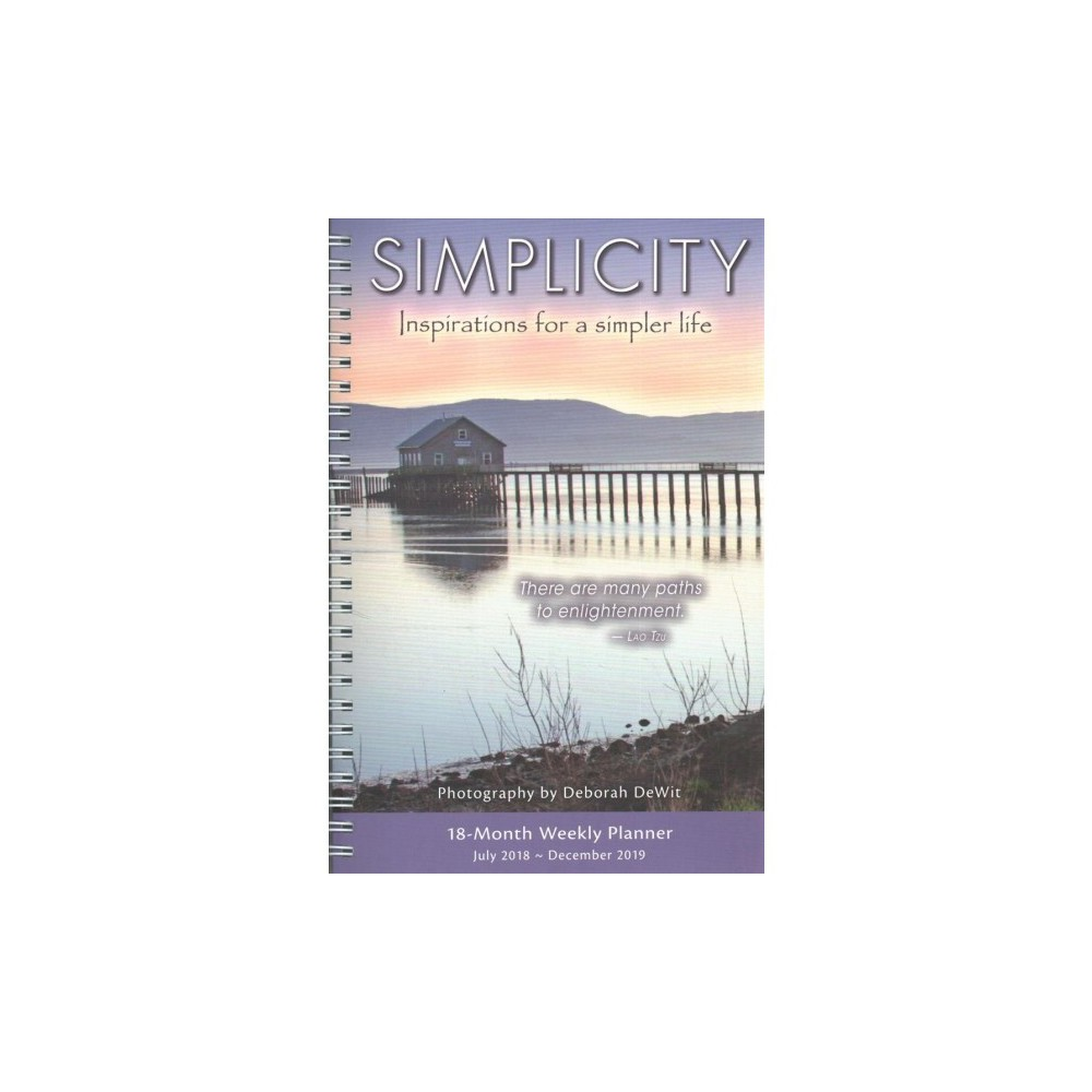 Simplicity Inspirations for a Simpler Life 2018-2019 Weekly Planner - by Deborah DeWit (Paperback)