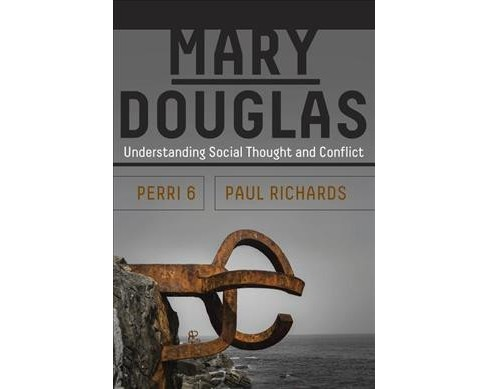 Mary Douglas : Understanding Social Thought and Conflict -  by Perri 6 & Paul Richards (Hardcover) - image 1 of 1