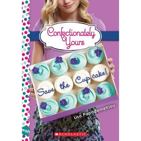 Save the Cupcake!: A Wish Novel (Confectionately Yours #1) - by  Papademetriou (Paperback) - image 1 of 1
