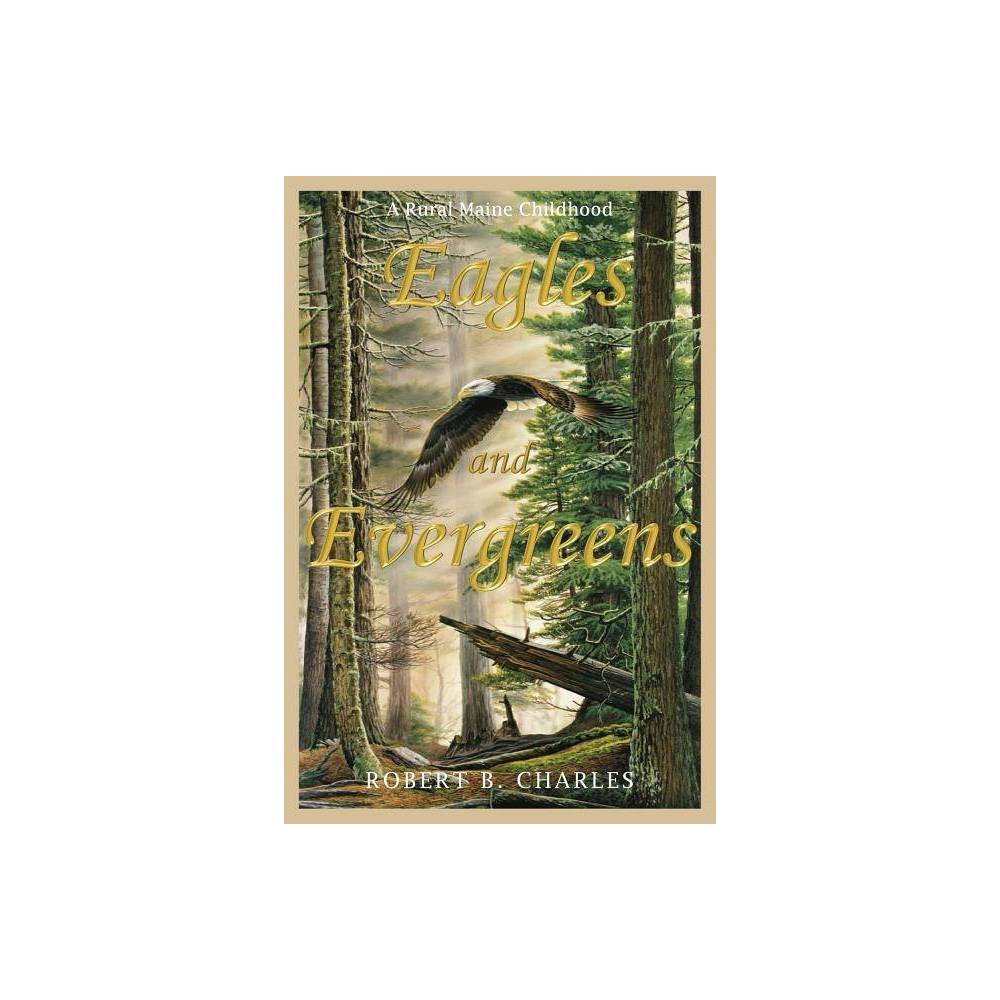 Eagles And Evergreens By Robert B Charles Paperback