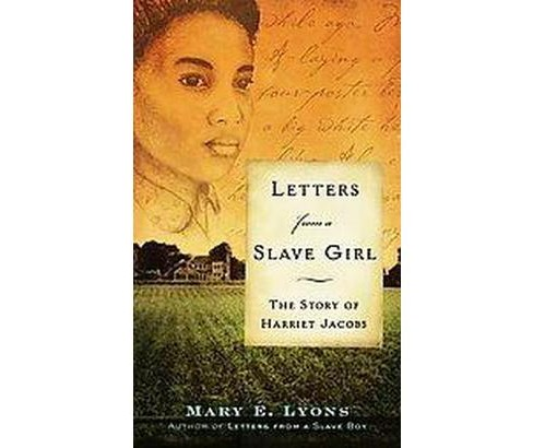 Letters from a Slave Girl : The Story of Harriet Jacobs (Reprint) (Paperback) (Mary E. Lyons) - image 1 of 1