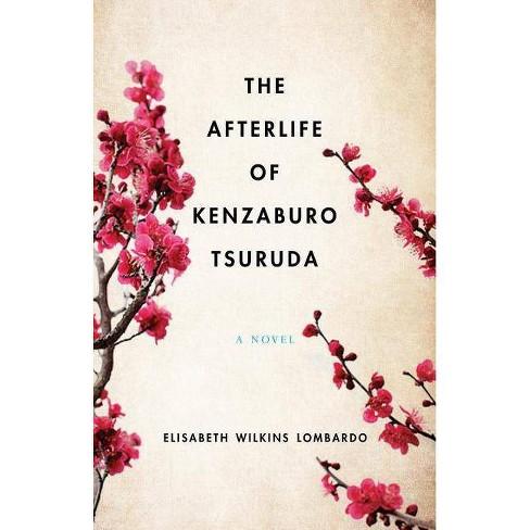 The Afterlife of Kenzaburo Tsuruda - by  Elisabeth Wilkins Lombardo (Paperback) - image 1 of 1