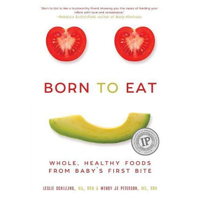 Born to Eat - by Wendy Jo Peterson & Leslie Schilling (Paperback)