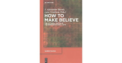 How to Make Believe : The Fictional Truths of the Representational Arts (Hardcover) - image 1 of 1