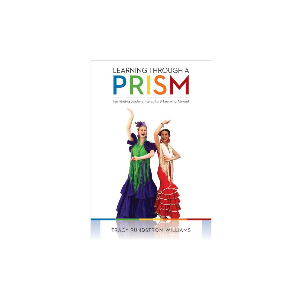 Learning Through a Prism : Facilitating Student Intercultural Learning Abroad - (Paperback)