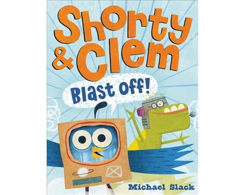 Shorty & Clem Blast Off! -  (Shorty & Clem) by Michael Slack (School And Library) - image 1 of 1