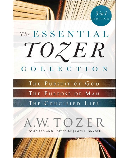 Essential Tozer Collection : The Pursuit of God / the Purpose of Man / the Crucified Life (Combined) - image 1 of 1