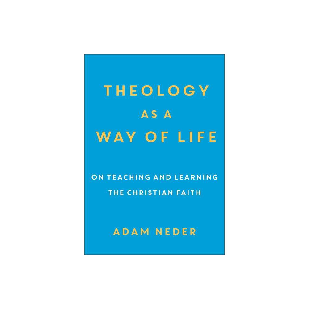 Theology As A Way Of Life By Adam Neder Paperback
