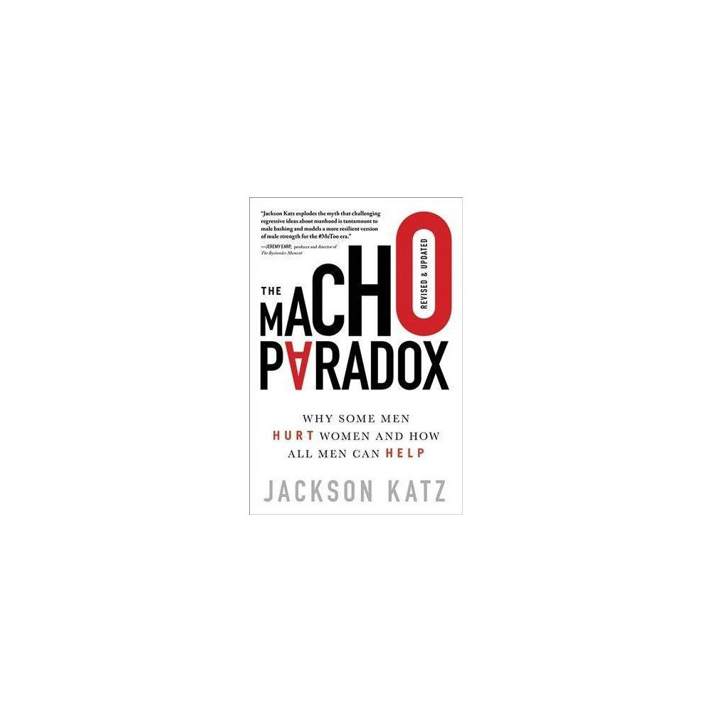 Macho Paradox : Why Some Men Hurt Women and How All Men Can Help - 2 Revised by Jackson Katz (Hardcover)