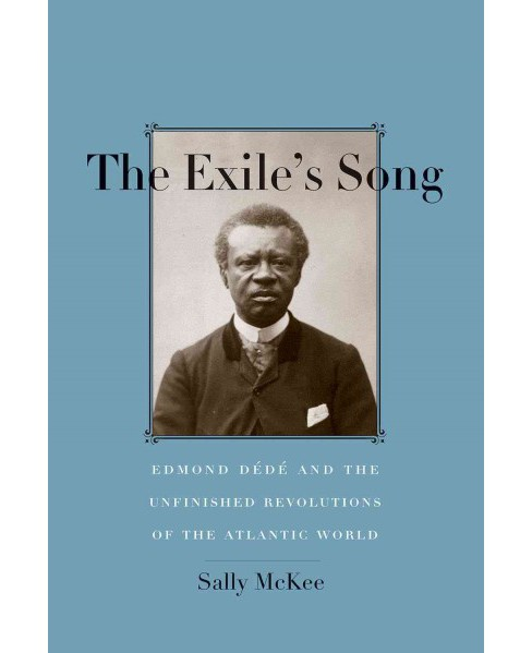 Exile's Song : Edmond Dédé and the Unfinished Revolutions of the Atlantic World (Hardcover) - image 1 of 1