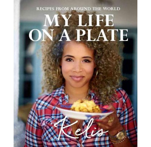My Life on a Plate : Recipes from Around the World (Hardcover) (Kelis) - image 1 of 1