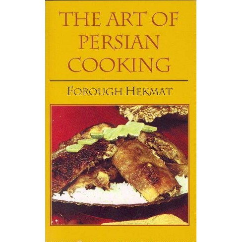 The Art of Persian Cooking - (Hippocrene Cookbook Library (Paperback)) by  Forough-Es-Saltaneh Hekmat - image 1 of 1