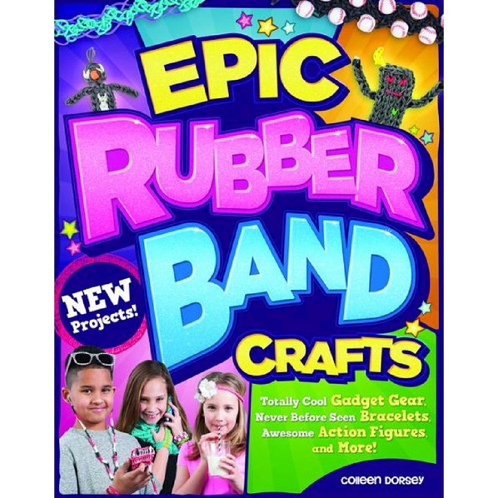 Epic Rubber Band Crafts (Paperback) by Colleen Dorsey