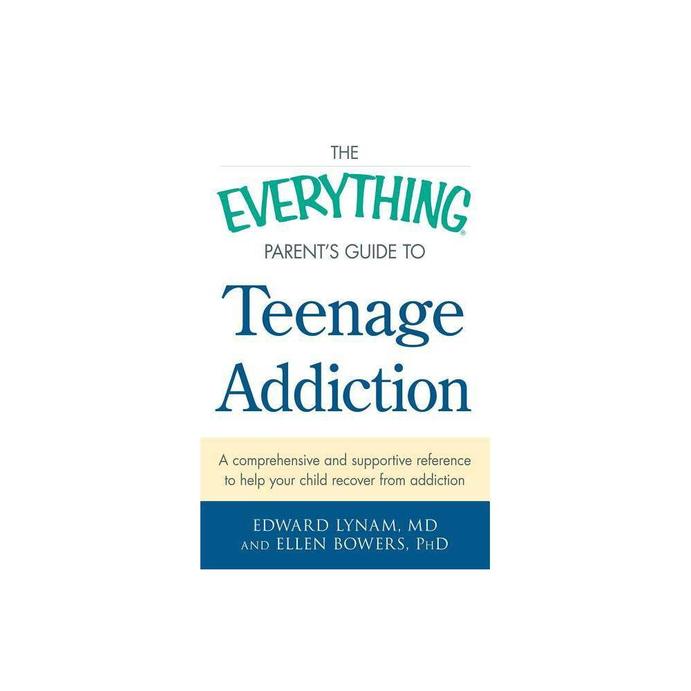 The Everything Parents Guide to Teenage Addiction - (Everything (Parenting)) by Edward Lynam & Ellen Bowers (Paperback)