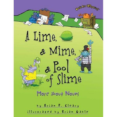A Lime, a Mime, a Pool of Slime - (Words Are CATegorical) by  Brian P Cleary (Paperback)