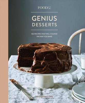 Food52 Genius Desserts : 100 Recipes That Will Change the Way You Bake - by Kristen Miglore (Hardcover)