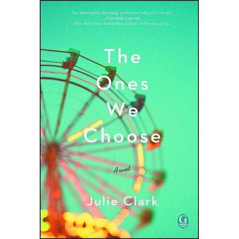 The Ones We Choose - by  Julie Clark (Paperback) - image 1 of 1