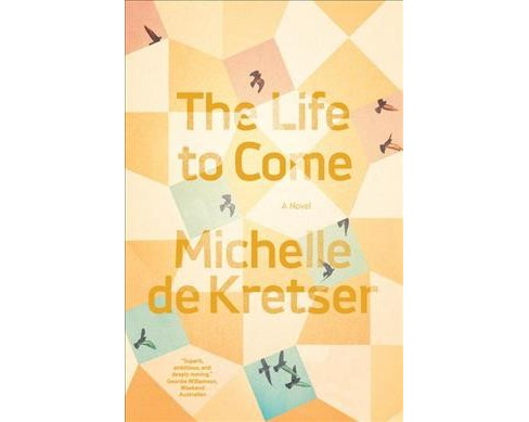 Life to Come -  by Michelle De Kretser (Hardcover) - image 1 of 1