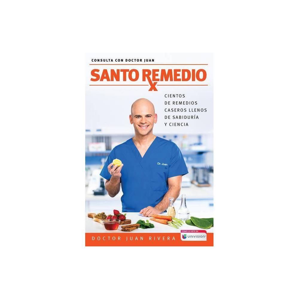 Santo Remedio Doctor Juan 39 S Top Home Remedies Cientos De Remedios Caseros Llenos De Sabidur 237 A Y By Dr Juan Rivera Paperback