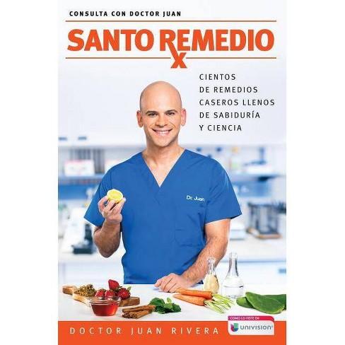 Santo remedio / Doctor Juan's Top Home Remedies : Cientos de remedios caseros llenos de sabiduría y - by Dr. Juan Rivera (Paperback) - image 1 of 1
