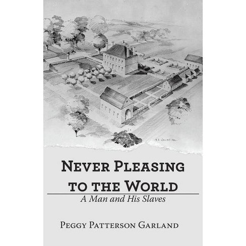 Never Pleasing to the World - by  Peggy Patterson Garland (Paperback) - image 1 of 1