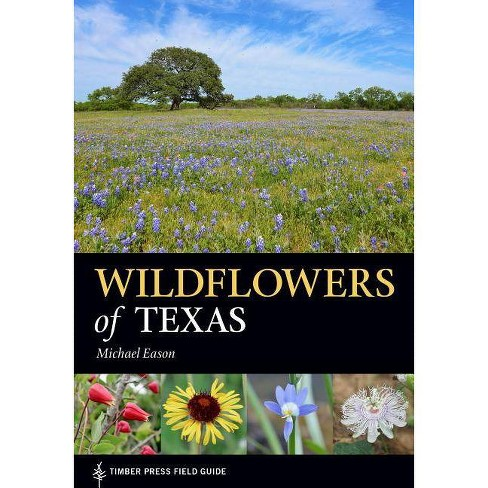Wildflowers of Texas - (Timber Press Field Guide) by  Michael Eason (Paperback) - image 1 of 1