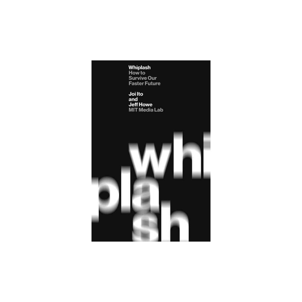 Whiplash : How to Survive Our Faster Future (Hardcover) (Joi Ito & Jeff Howe)