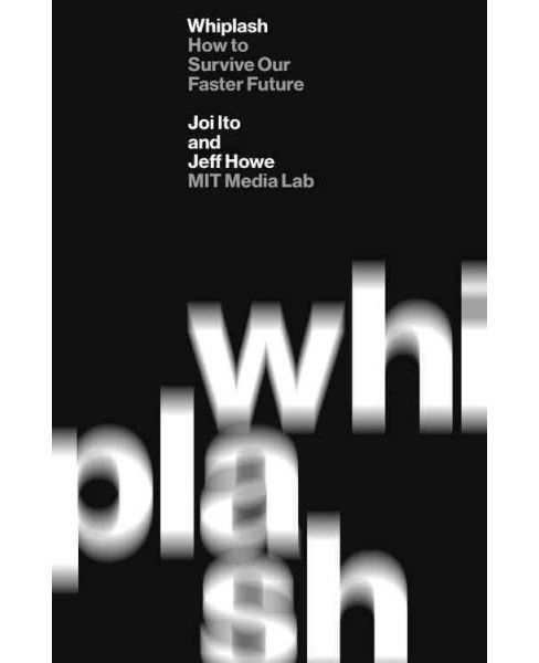 Whiplash : How to Survive Our Faster Future (Hardcover) (Joi Ito & Jeff Howe) - image 1 of 1