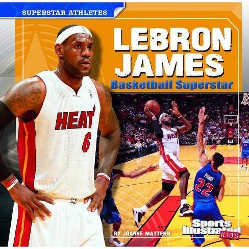 Lebron James - (Sports Illustrated Kids: Superstar Athletes (Paperback)) by  Joanne Mattern (Paperback) - image 1 of 1
