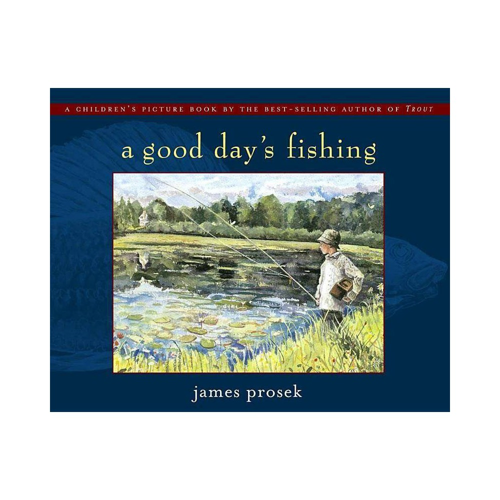 A Good Day S Fishing By James Prosek Hardcover