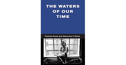 Waters of Our Time (Hardcover) (Giancarlo T.  Roma) - image 1 of 1