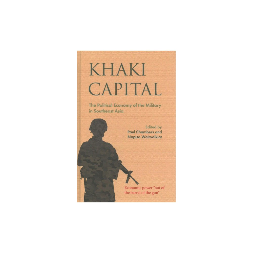 Khaki Capital : The Political Economy of the Military in Southeast Asia (Hardcover)