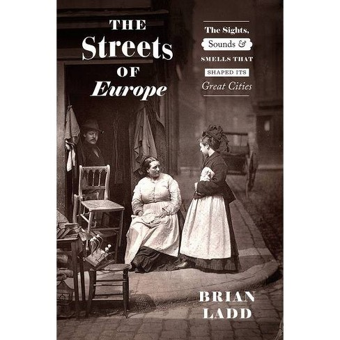The Streets of Europe - by  Brian Ladd (Hardcover) - image 1 of 1