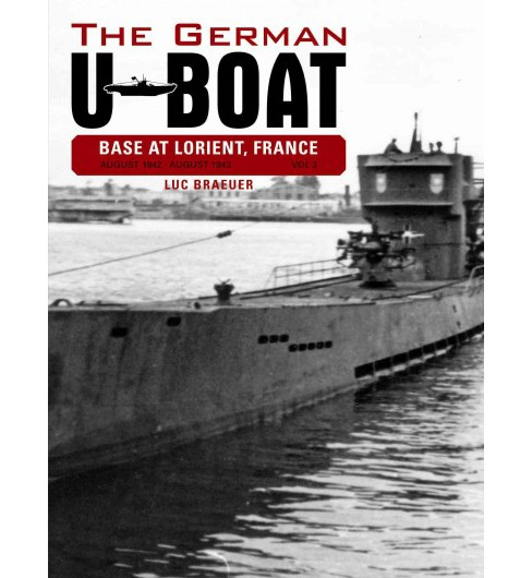 German U-Boat Base at Lorient, France : August 1942-August 1943 (Hardcover) (Luc Braeuer) - image 1 of 1